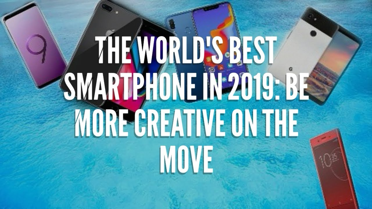 691266422 The world s best smartphone in 2019   be more creative on the move ...