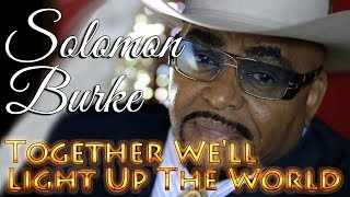Watch Solomon Burke Together Well Light Up The World video