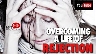 HOW TO OVERCOME A LIFE OF REJECTION by RC BLAKES