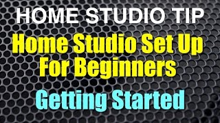 Home Studio Set Up For Beginners - Getting Started