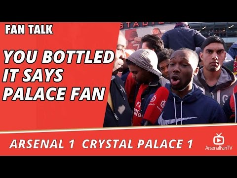 Arsenal v Crystal Palace 1-1   You Bottled It says Palace Fan
