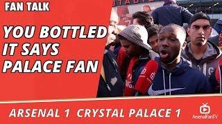 Arsenal v Crystal Palace 1-1 | You Bottled It says Palace Fan