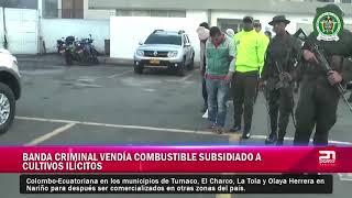 BANDA CRIMINAL VENDÍA COMBUSTIBLE SUBSIDIADO A CULTIVOS ILÍCITOS