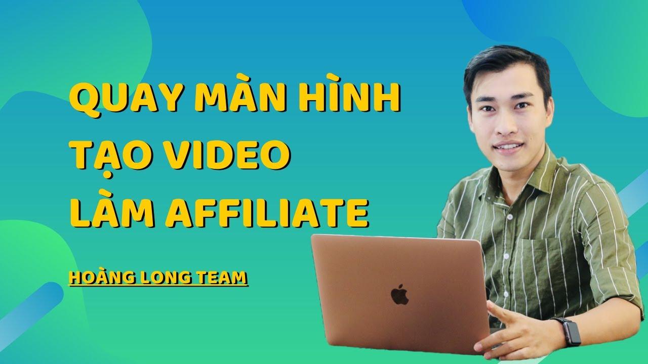Kiếm tiền với Affiliate Accesstrade bằng Youtube    Quay phim màn hình tạo video làm Affiliate
