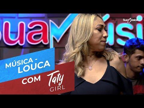 taty-girl---louca-(studio-sua-mÚsica)---07/08/2018