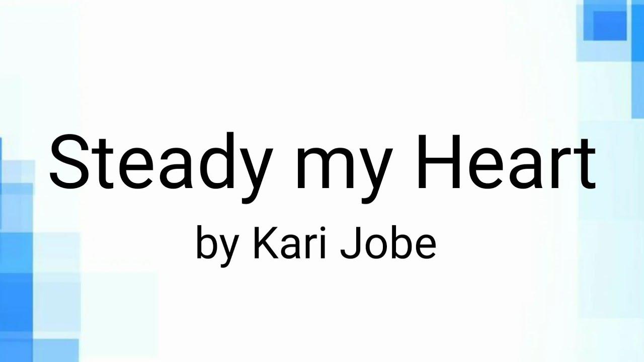 Steady my Heart   Lyrics & Chords    Kari Jobe