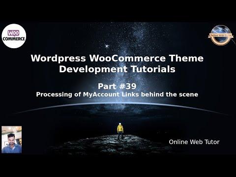 Wordpress WooCommerce Theme Development Tutorials #39 Processing Of MyAccount Links Behind The Scene