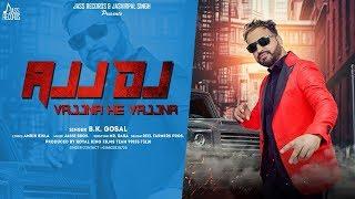Ajj Dj (Vajjna He Vajjna ) | ( Full Video) | B.K Gosal | New Punjabi Songs 2019