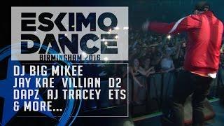 ESKIMO DANCE 2016 BIRMINGHAM DJ BIG MIKEE JAY KAE VILLAN D2 AJ TRACY DAPZ