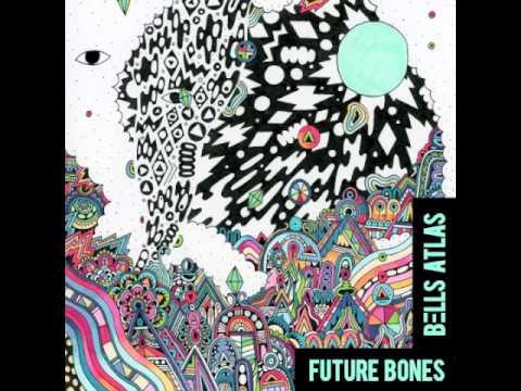 BELLS ATLAS - Future Bones