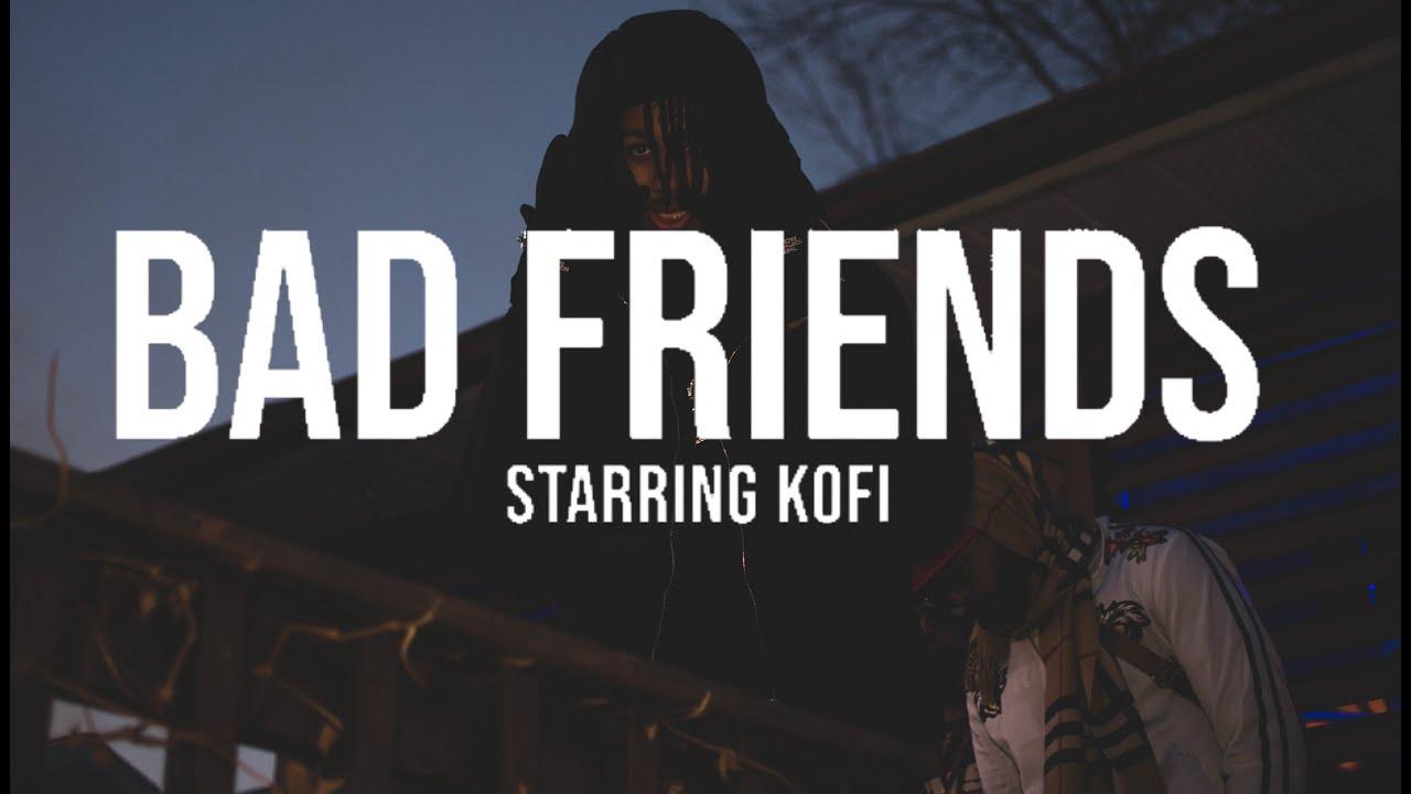Download Kofi - Bad Friends (Official Video)