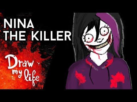 NINA THE KILLER   Draw My Life