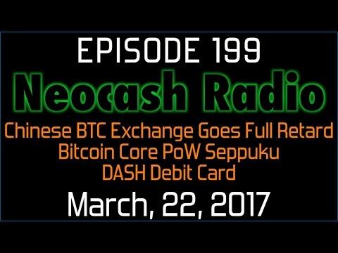 Ep199: Chinese BTC Exchange Goes Full Retard, Bitcoin Core PoW Seppuku, DASH Debit Card