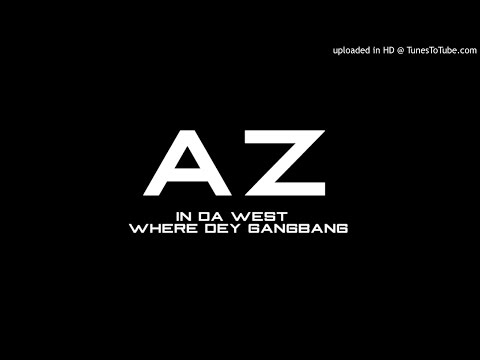 AZ - In Da West ( Where Dey GangBang)
