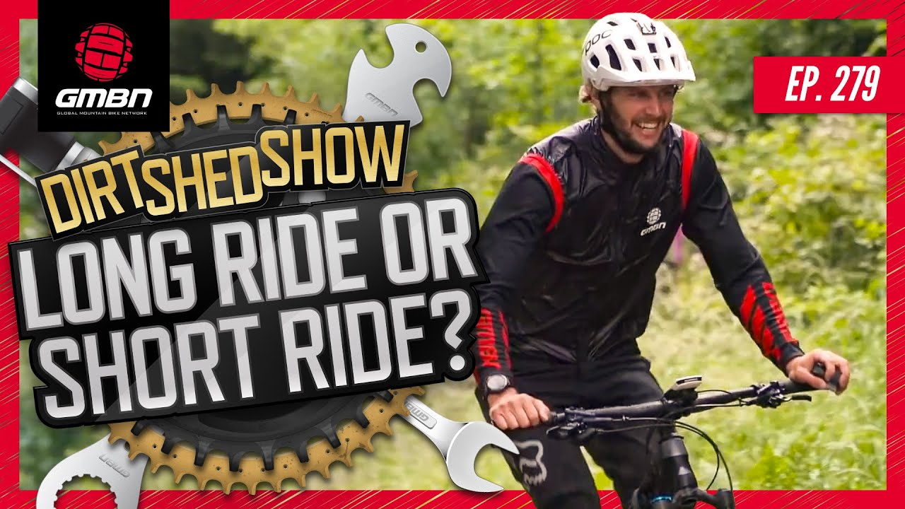 Are Short MTB Rides Better Than Long Rides? | Dirt Shed Show Ep. 279