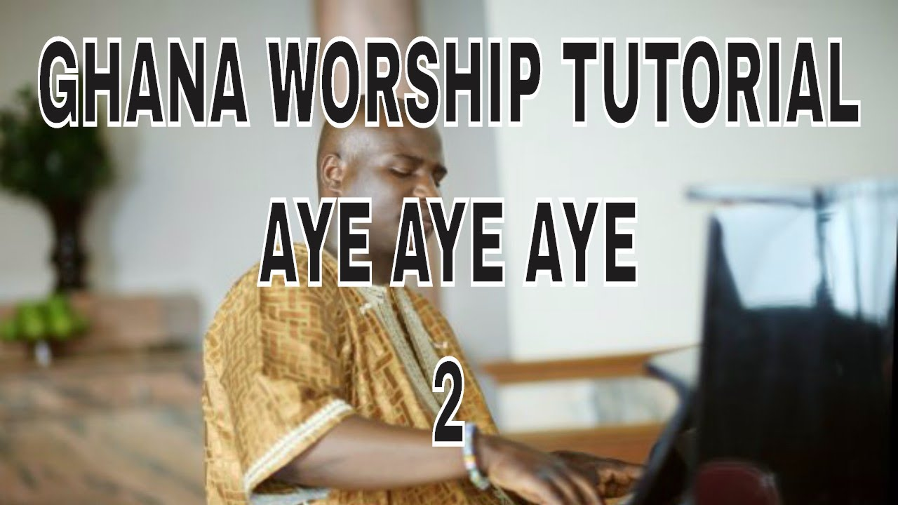 Part 2 ghanaian praise and worship piano tutorial aye aye aye kay part 2 ghanaian praise and worship piano tutorial aye aye aye kay benyarko style baditri Images