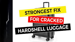 Strongest Fix for Cracked Hardshell Luggage