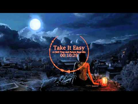 Take It Easy - A Chill Trap and Future Bass Mix