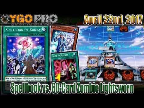 Spellbook Demise w/Spellbook of Rudra vs. 60-Card Zombie Lightsworn (YGOpro Duels) April 2017