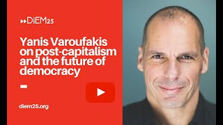 A conversation with Yanis Varoufakis on post-capitalism and the future of democracy | DiEM25