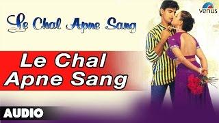 Le Chal Apne Sang Full Audio Song | Siddhant, Akanksha |