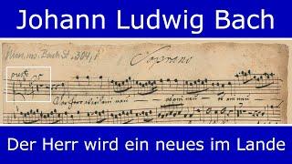Johann Ludwig Bach - Der Herr wird ein neues im Lande erschaffen (Chorus)