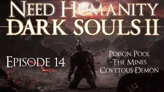 Dark Souls II Playthrough Ep 14: Poison Pool, The Mines, & Covetous Demon