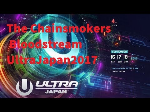 The Chainsmokers - Bloodstream Ultra Japan 2017