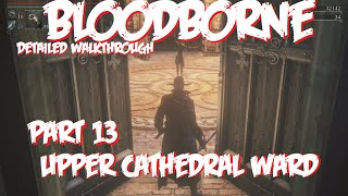 Bloodborne Detailed Walkthrough Pt13 Upper Cathedral Ward