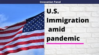 INNOVATION PANEL || WEEK 4 || U.S. IMMIGRATION AMID PANDEMIC ||