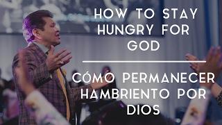 How to Stay Hungry for God /// Como Permanecer Hambriento por Dios - Guillermo Maldonado