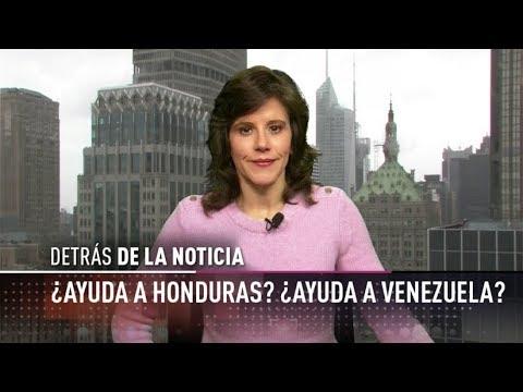 ¿Ayuda a Honduras? ¿Ayuda a Venezuela? - Detrás de la noticia
