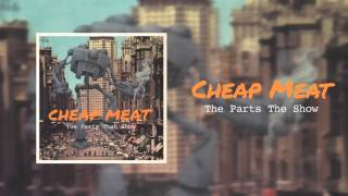 Cheap Meat - The Parts That Show (Official Audio)