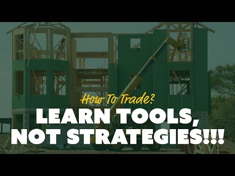 How to Trade? Learn Tools, NOT Strategies!!!