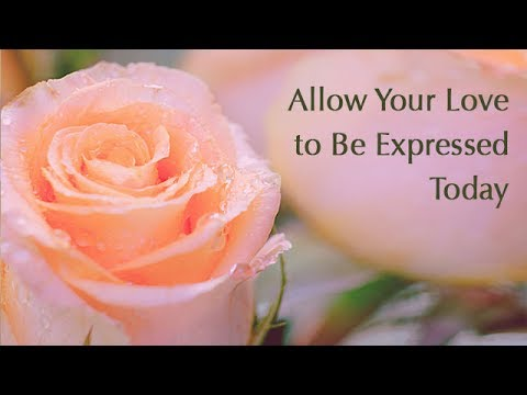 Allow Your Love to Be Expressed Today