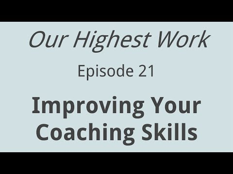 Episode 21 ~ How To Be A Better Coach (Life, Relationship, Health, Business, Spirituality)
