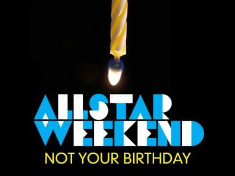 Not Your Birthday clean Allstar Weekend Lyrics