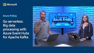 Go serverless: Big data processing with Azure Event Hubs for Apache Kafka | Azure Friday