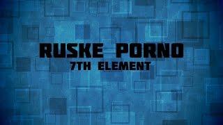 RUSKÉ PORNO   7th element