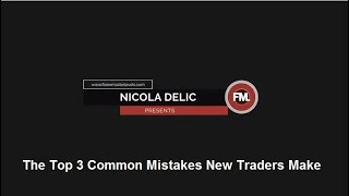 Forex Master Levels - The Top 3 Common Mistakes New Traders Make