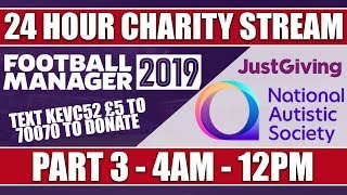 Football Manager 2019   24 HOUR CHARITY LIVE STREAM   PART 3   NATIONAL AUTISTIC SOCIETY   FM19