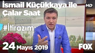 24 Mayıs 2019 İsmail Küçükkaya Ile Çalar Saat