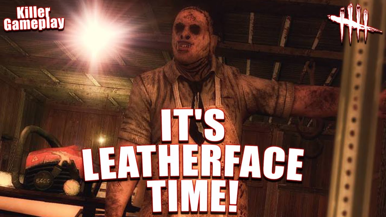 IT'S LEATHERFACE TIME! Killer Gameplay - Dead By Daylight