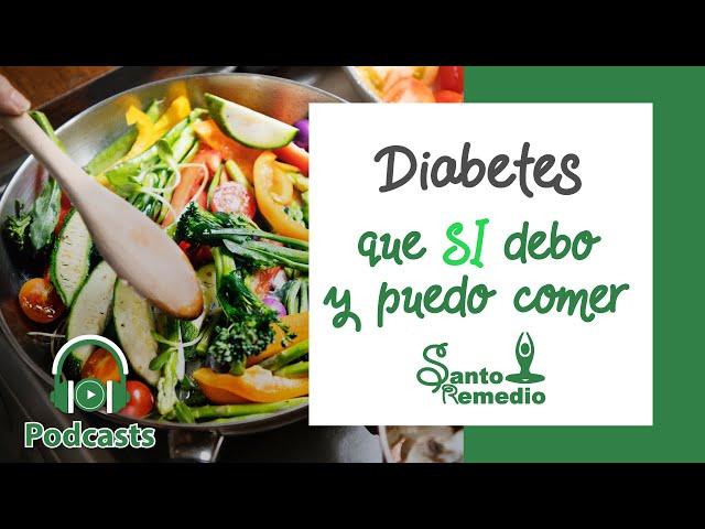 Diabetes, que SI debo y puedo comer, lista completa de alimentos - Santo Remedio