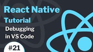 React Native Tutorial #21 (2021) - Debugging in VS Code