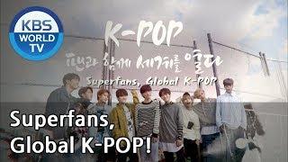 Superfans, Global K POP   K-POP 팬과 함께 세계를 열다 [ENG/2018.10.23]