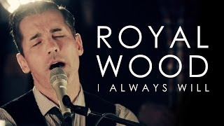 Watch Royal Wood I Always Will video
