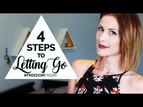 4 Steps To Letting Go | #FreedomFriday