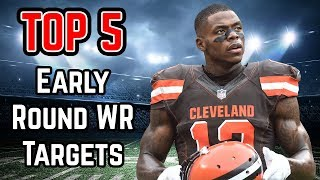 Top 5 Early Round WR Targets - 2018 Fantasy Football