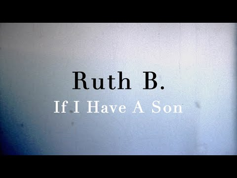 Ruth B. – If I Have A Son